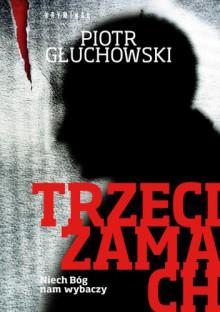 Trzeci zamach - Piotr Głuchowski