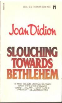 Slouching Towards Bethlehem - John Didion