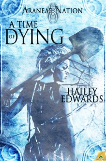 A Time of Dying (Araneae Nation) Book Three - Hailey Edwards