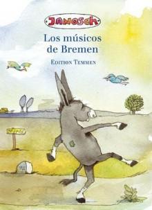 Los Músicos De Bremen - Jacob Grimm, Wilhelm Grimm, Janosch