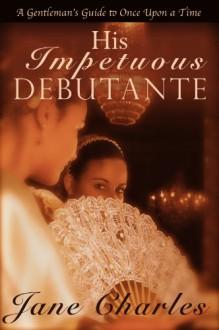 His Impetuous Debutante - Jane Charles