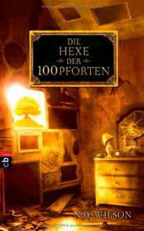 Die Hexe der 100 Pforten - N. D. Wilson