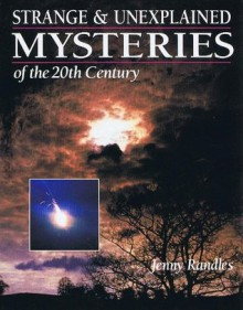 Strange and Unexplained Mysteries of the 20th Century - Jenny Randles