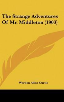 The Strange Adventures of Mr. Middleton - Wardon Allan Curtis