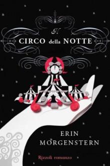 Il Circo della Notte - Erin Morgenstern, Marinella Magrì