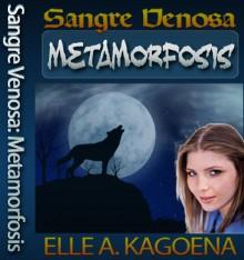 Metamorfosis (Sangre Venosa #1) (Spanish Edition) - Elle A. Kagoena