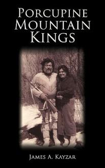 Porcupine Mountain Kings Porcupine Mountain Kings - James A. Kayzar