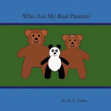 Who Are My Real Parents? - D.L. Fuller