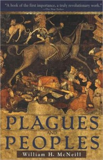 Plagues and Peoples - William Hardy McNeill