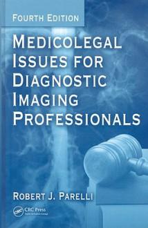 Medicolegal Issues for Diagnostic Imaging Professionals - Robert J. Parelli