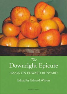 The Downright Epicure: Essays on Edward Bunyard - Edward Wilson