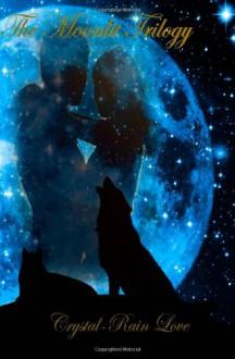 Moonlit Trilogy: Moonlit Series 1-3 - Crystal-Rain Love