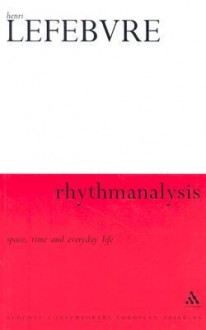 Rhythmanalysis: Space, Time and Everyday Life (Athlone Contemporary European Thinkers) (Paperback) - Henri Lefebvre, Gerald Moore, Stuart Elden