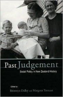 Past Judgement: Social Policy in New Zealand History - Bronwyn Dalley