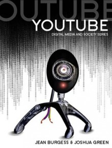 YouTube: Online Video and Participatory Culture (DMS - Digital Media and Society) - Jean Burgess, Joshua Green, Henry Jenkins, John Hartley