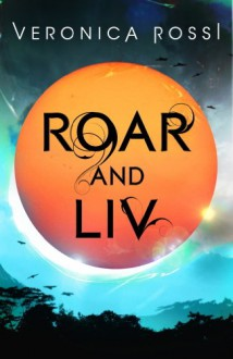 Roar and Liv (Under the Never Sky, #0.5) - Veronica Rossi