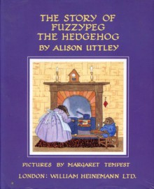 The Story of Fuzzypeg the Hedgehog - Alison Uttley, Margaret Tempest