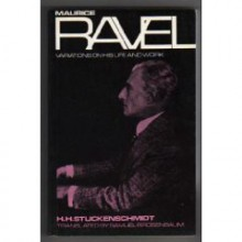 Maurice Ravel: Variations on His Life and Work - Hans Heinz Stuckenschmidt