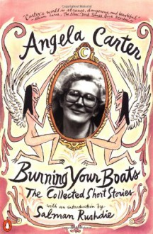 Burning Your Boats: The Collected Short Stories - Angela Carter,Salman Rushdie