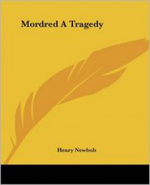 Mordred: a tragedy - Henry Newbolt