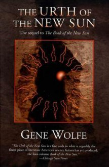 The Urth of the New Sun: The sequel to 'The Book of the New Sun' - Gene Wolfe