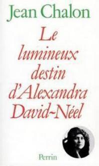 Le Lumineux Destin D'alexandra David Néel (Broché) - Jean Chalon