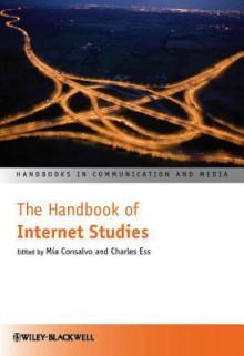 The Handbook of Internet Studies - Mia Consalvo, Charles Ess