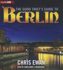 The Good Thief's Guide to Berlin - Chris Ewan, Simon Vance