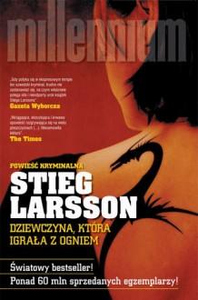 Dziewczyna, która igrała z ogniem - Stieg Larsson