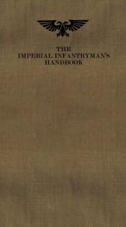 The Imperial Infantryman's Handbook - Matt Ralphs, Graham McNeill