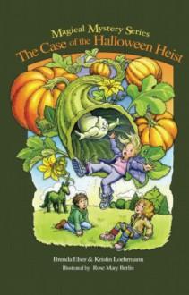 The Case of the Halloween Heist - Brenda Elser, Kristin Loehrmann, Rose Mary Berlin