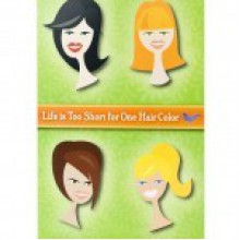 Life is Too Short for One Hair Color - Connie E. Sokol