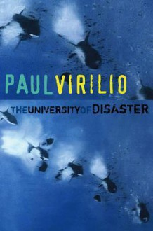 The University of Disaster - Paul Virilio