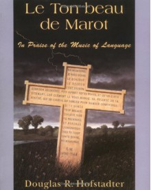 Le Ton beau de Marot: In Praise of the Music of Language - Douglas R. Hofstadter, Clément Marot