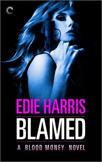 Blamed: A Blood Money Novel (A Bloody Money Novel) - Edie Harris