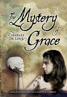 The Mystery of Grace (Audio) - Charles de Lint, Paul Michael Garcia, Tai Sammons