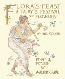 Flora's Feast: A Fairy's Festival of Flowers in Full Color - Walter Crane