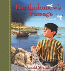 Bartholomew's Passage: A Family Story for Advent - Arnold Ytreeide