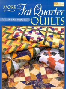 More Fat Quarter Quilts - M'Liss Rae Hawley