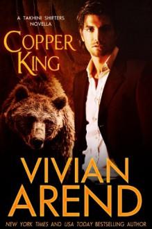 Copper King (Takhini Shifters) - Vivian Arend