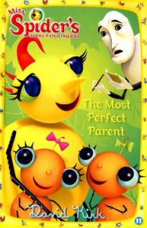 The Most Perfect Parent: Miss Spiders Sunny Patch Friends - David Kirk