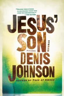 Jesus' Son: Stories - Denis Johnson