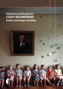 Czasy secondhand. Koniec czerwonego człowieka - Swietłana Aleksijewicz,Jerzy Czech