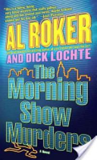 The Morning Show Murders: A Novel - Al Roker, Dick Lochte