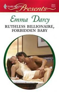 Ruthless Billionaire, Forbidden Baby - Emma Darcy