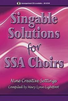 Singable Solutions for Ssa Choirs: Nine Creative Settings - Mary Lynn Lightfoot