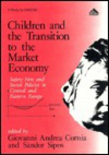 Children and the Transition to the Market Economy: Safety Nets and Social Policies in Central and Eastern Europe - Giovanni Andrea Cornia