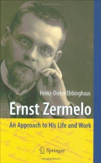 Ernst Zermelo: An Approach to His Life and Work - Heinz-Dieter Ebbinghaus, Volker Peckhaus