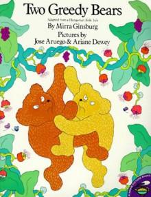 Two Greedy Bears: Adapted from a Hungarian Folk - Mirra Ginsburg,José Aruego,Ariane Dewey