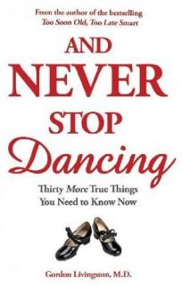 And Never Stop Dancing - Gordon Livingston